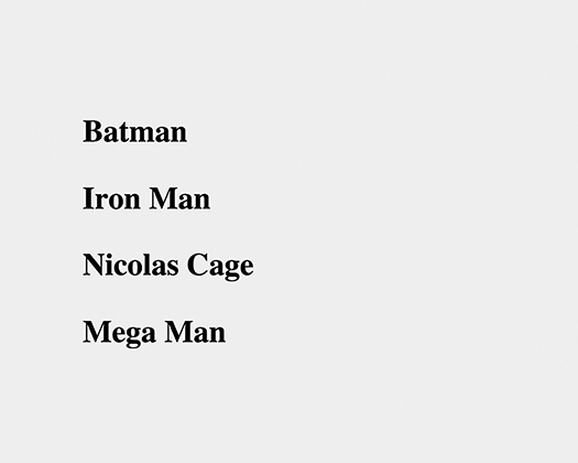 The superhero names: Batman, Iron Man, Nicolas Cage, and Mega Man are displayed one below the other in a plain fashion.